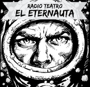 Radio Teatro: «El Eternauta, vestigios del futuro»